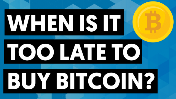 when is it too late to buy bitcoin
