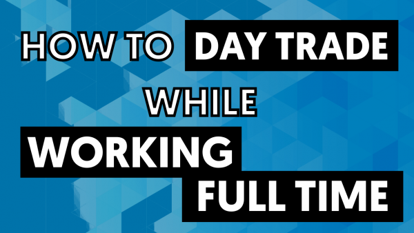 how to day trade while working full time