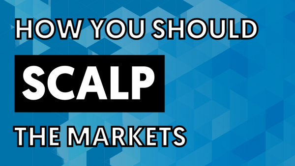 how you should scalp the markets